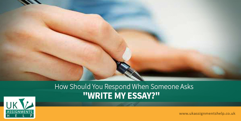 how should you respond when someone asks write my essay