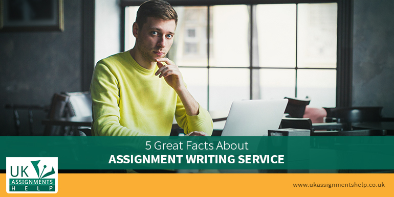 5 Great Facts About Assignment Writing Service