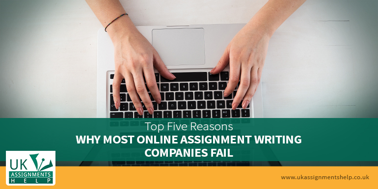 Top Five Reasons Why Most Online Assignment Writing Companies Fail