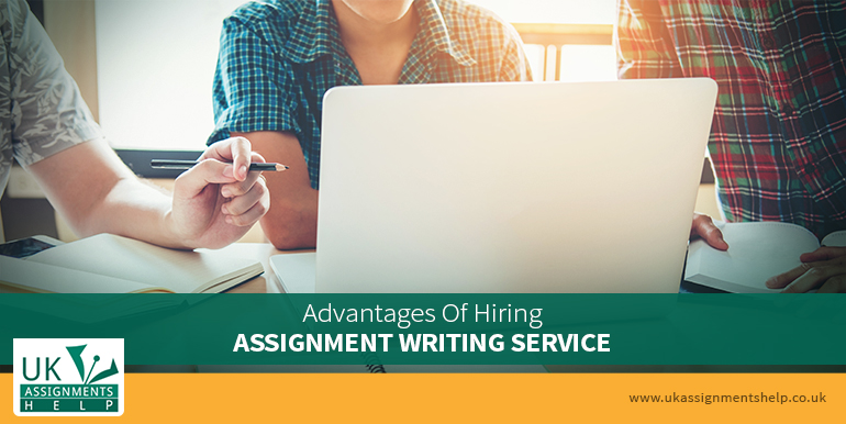 Advantages Of Hiring Assignment Writing Service