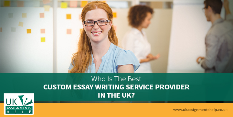 Who Is The Best Custom Essay Writing Service Provider In The UK
